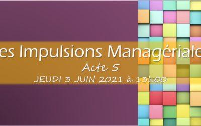 Les Impulsions Managériales Acte 5